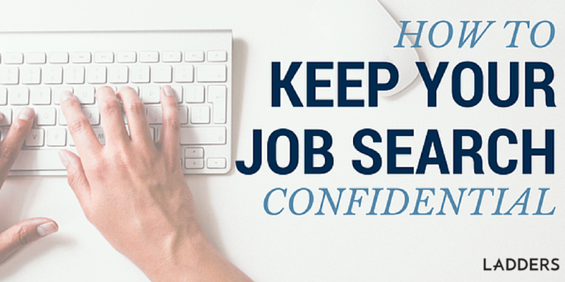 How to Look for a Job Without Your Employer Finding Out   Ladders    Business News & Career Advice