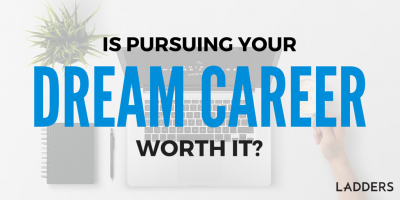 Is Pursuing Your Dream Career Worth It?