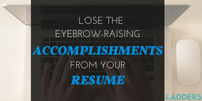 Lose the Eyebrow-Raising Accomplishments From Your Resume