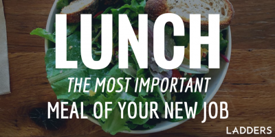 Lunch: The Most Important Meal of Your New Job