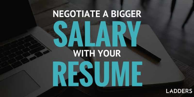 Negotiate a Bigger Salary with Your Resume | Ladders