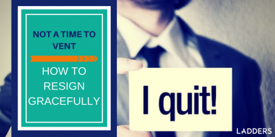 Not a time to vent: How to resign gracefully