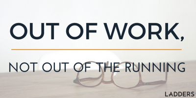Out of Work, Not Out of the Running