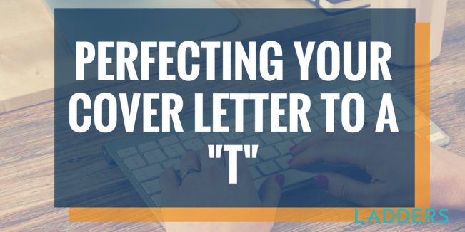 perfecting your cover letter to a t ladders - T Cover Letter