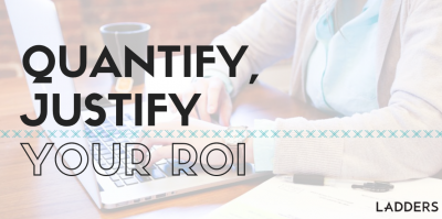 Quantify, Justify Your ROI