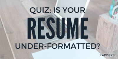 Quiz: Is Your Resume Under-Formatted?