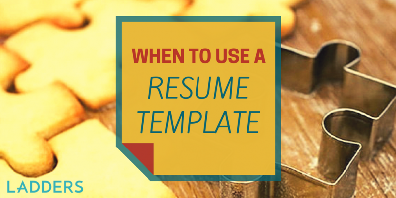 When To Use A Resume Template  The Ladders Resume