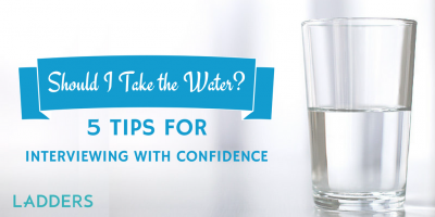 Should I take the water? 5 tips for interviewing with confidence