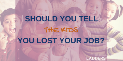Should You Tell the Kids You Lost Your Job?