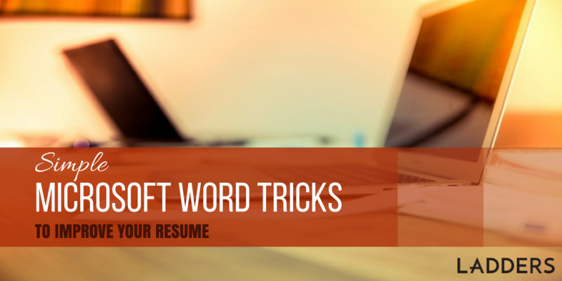 Simple Microsoft Word tricks to improve your resume | Ladders