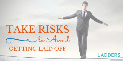Take Risks to Avoid Getting Laid Off
