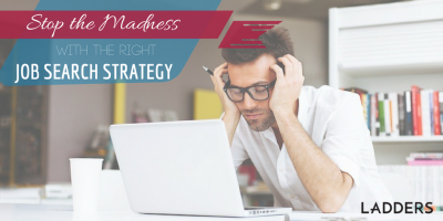 Stop the Madness With the Right Job-Search Strategy