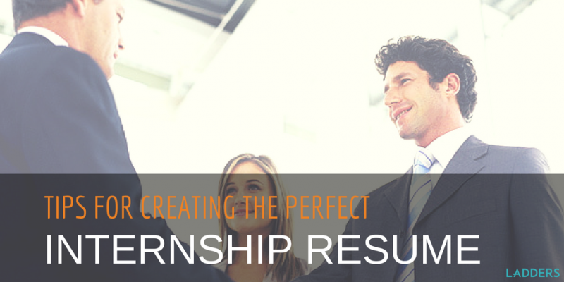 Tips For Creating An Excellent Resume To Land An Internship Ladders