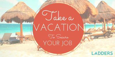 Take a Vacation to Secure Your Job