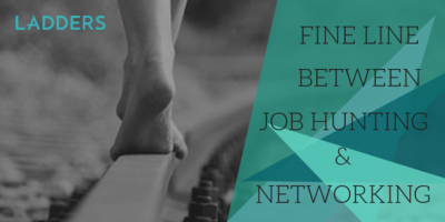 The Fine Line Between Job Hunting and Networking