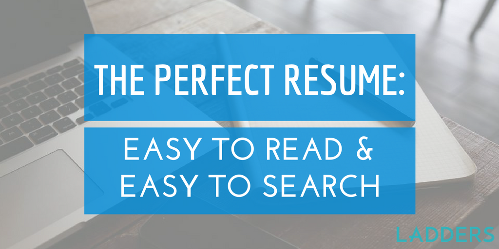 the perfect resume easy to read and easy to search ladders - Resume Search