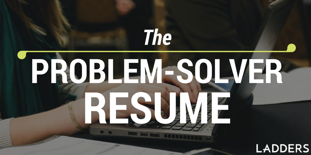 The Problem Solver Resume Ladders