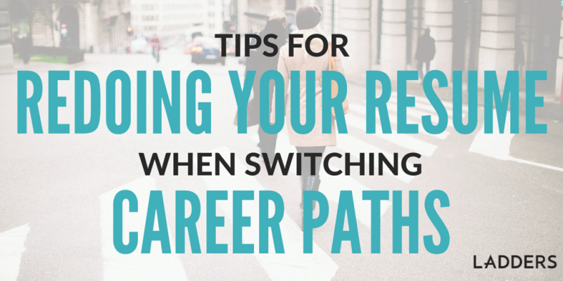 Tips For Redoing Your Resume When Switching Career Paths | Ladders
