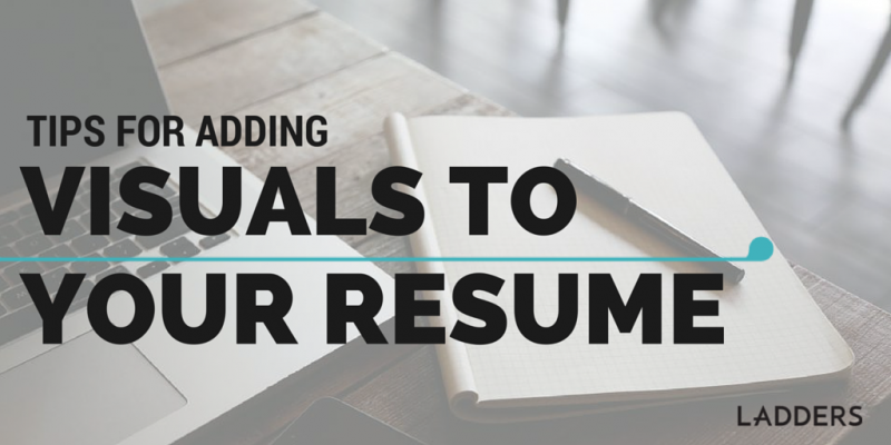 tips for adding visuals to your resume ladders business news