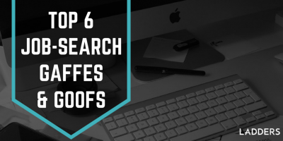 Top 6 Job-Search Gaffes and Goofs