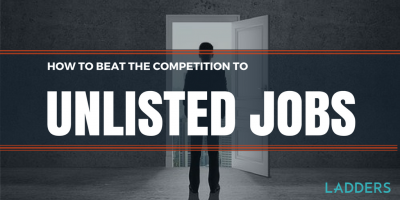 How to Beat the Competition to Unlisted Jobs