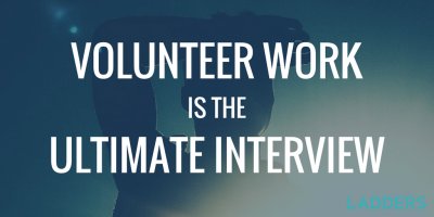 Volunteer Work Is the Ultimate Interview