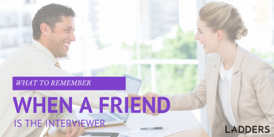 What to Remember When a Friend is the Interviewer