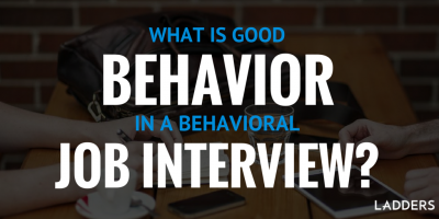 "What's ""good behavior"" in a behavioral job interview?"