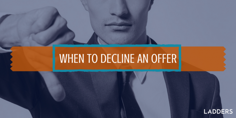 when to decline an offer ladders