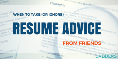 When to Take (Or Ignore) Resume Advice From Friends