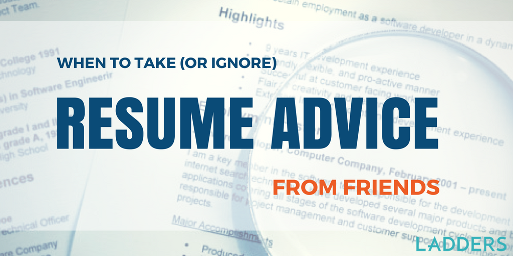 When To Take Or Ignore Resume Advice From Friends Ladders
