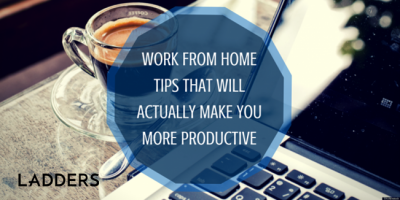 Work-from-home Tips That Will Actually Make You More Productive