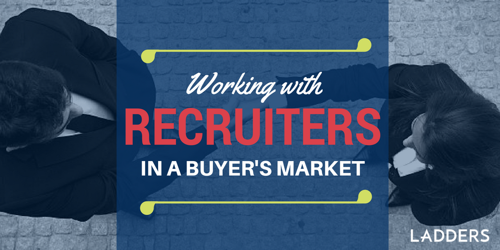 Working with a Recruiter in a Buyer's Market | Ladders