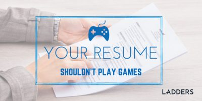 Your Resume Shouldn't Play Games