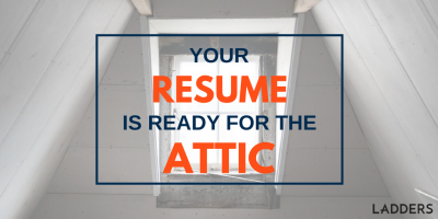 Your Resume Is Ready for the Attic