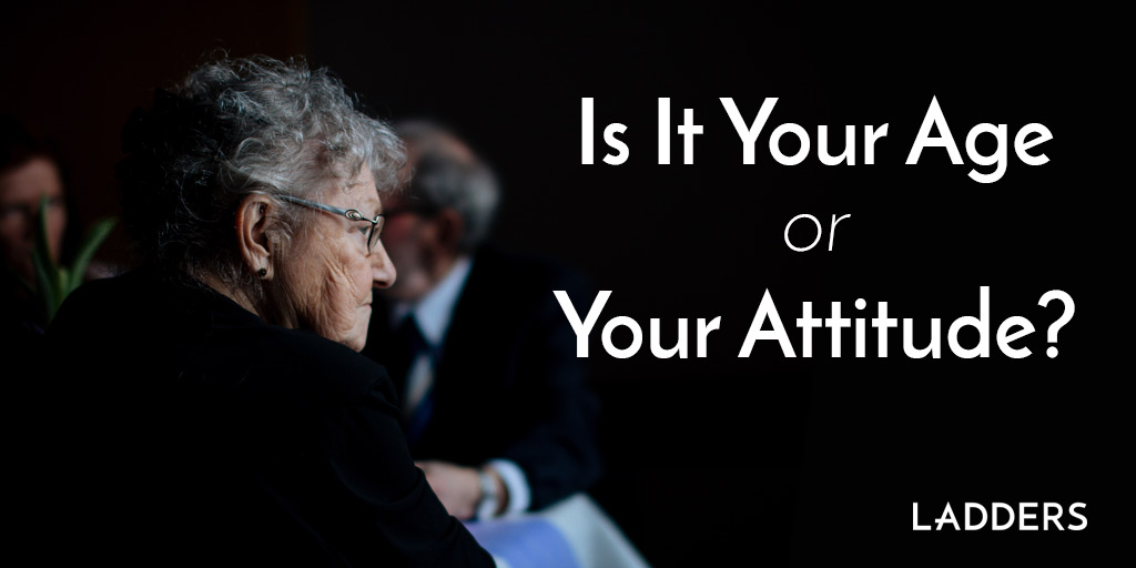 Is It Your Age Or Your Attitude Ladders