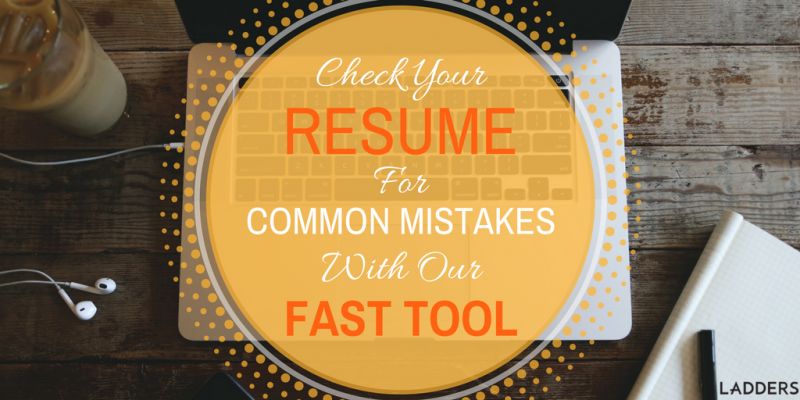 Check Your Resume For Common Mistakes With This Fast Tool | Ladders |  Business News U0026 Career Advice  Resume Check
