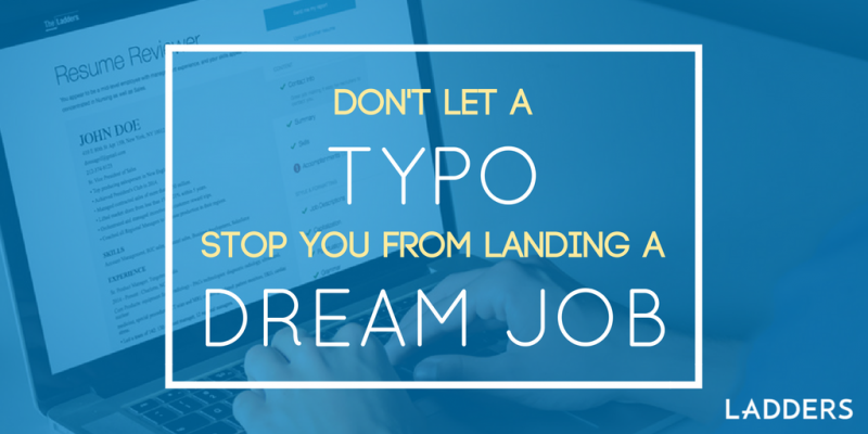 Dont Let a Typo Stop You From Landing a Dream Job Ladders