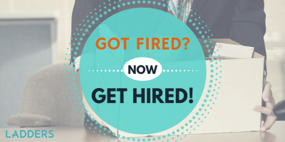 Got fired? Now get hired!