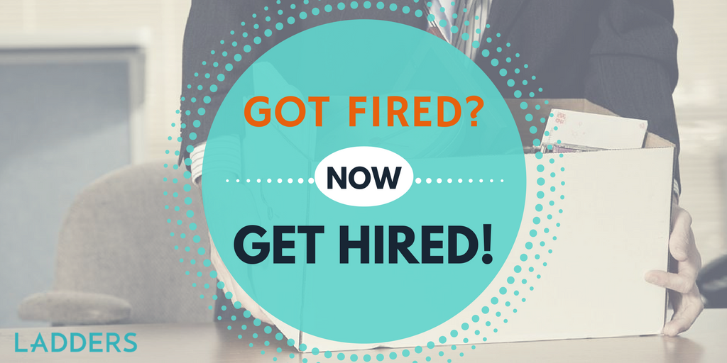 Got Fired Now Get Hired Ladders