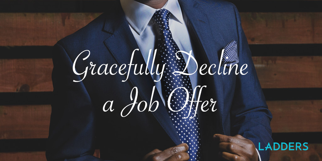 Gracefully decline a job offer Ladders Business News Career Advice