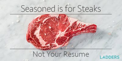 Seasoned is For Steaks, Not Your Resume