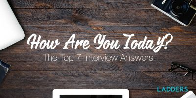 U201cHow Are You Today?u201du2013The Top 7 Interview Answers. U201c
