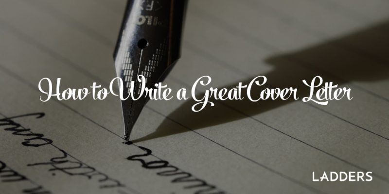 how to write a great cover letter ladders - How To Write Great Cover Letters