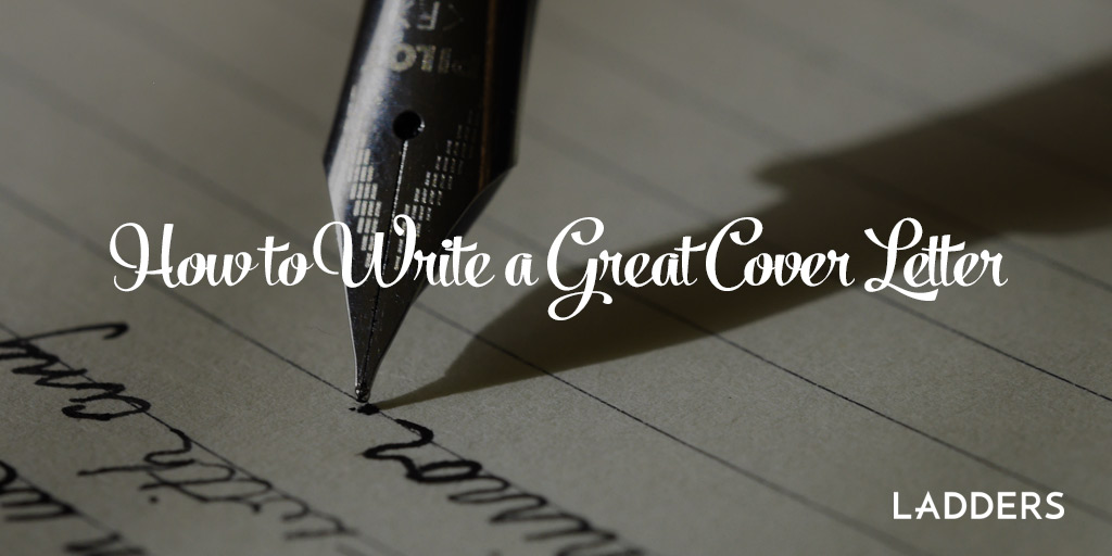 how to write a great cover letter ladders - Write A Good Covering Letter