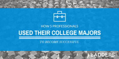Make It Work! How 5 Professionals Used Their College Majors to Become Successful