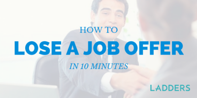 How to lose a job offer in 10 minutes