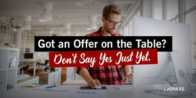 Got an offer on the table? Don't say yes just yet.