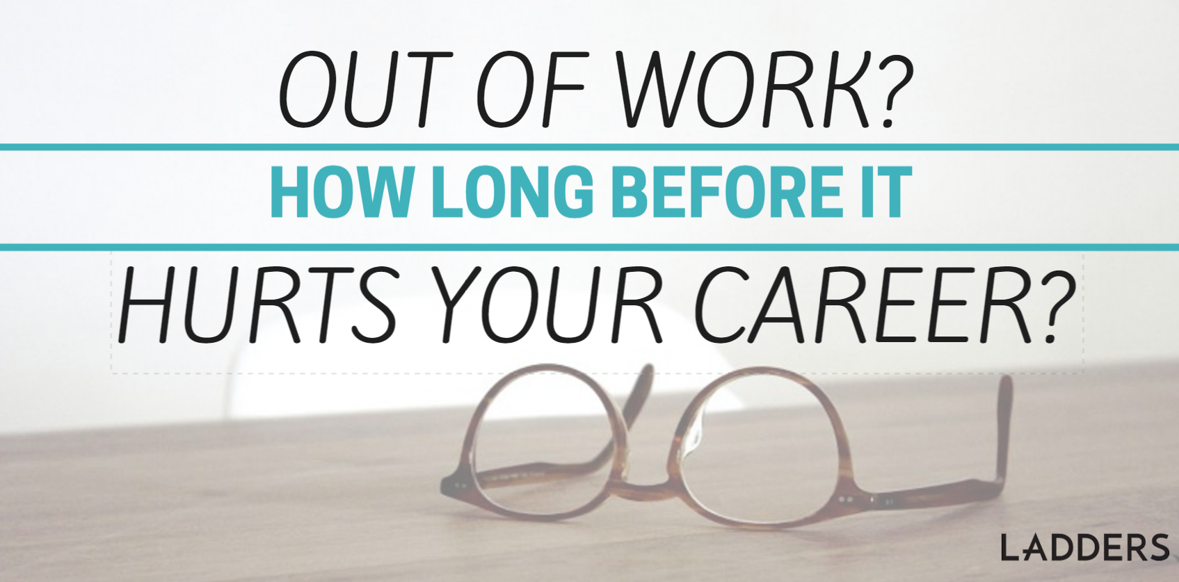 out of work how long before it hurts your career ladders