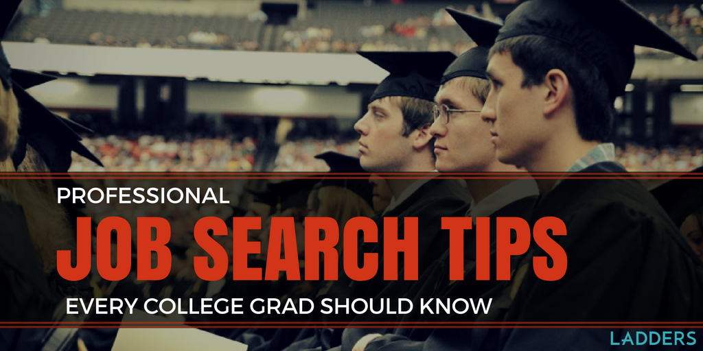 5 job search tips every college graduate should know ladders business news career advice - Career Advice Career Tips From Professional Experts